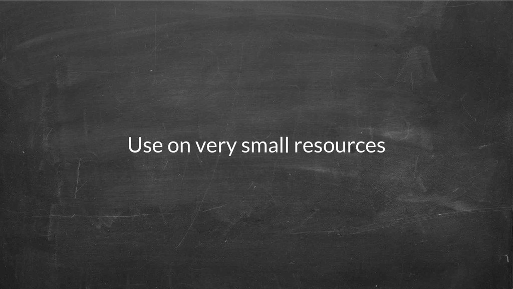 Use on very small resources