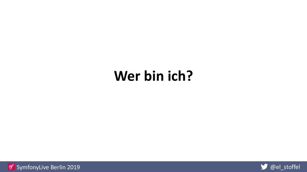 @el_stoffel SymfonyLive Berlin 2019 Wer bin ich?