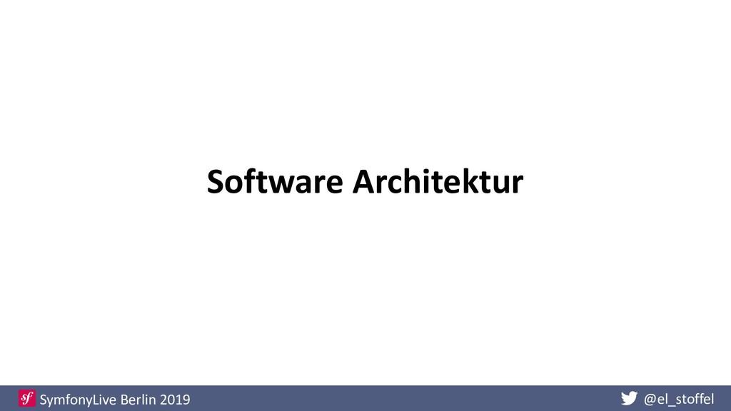 @el_stoffel SymfonyLive Berlin 2019 Software Ar...
