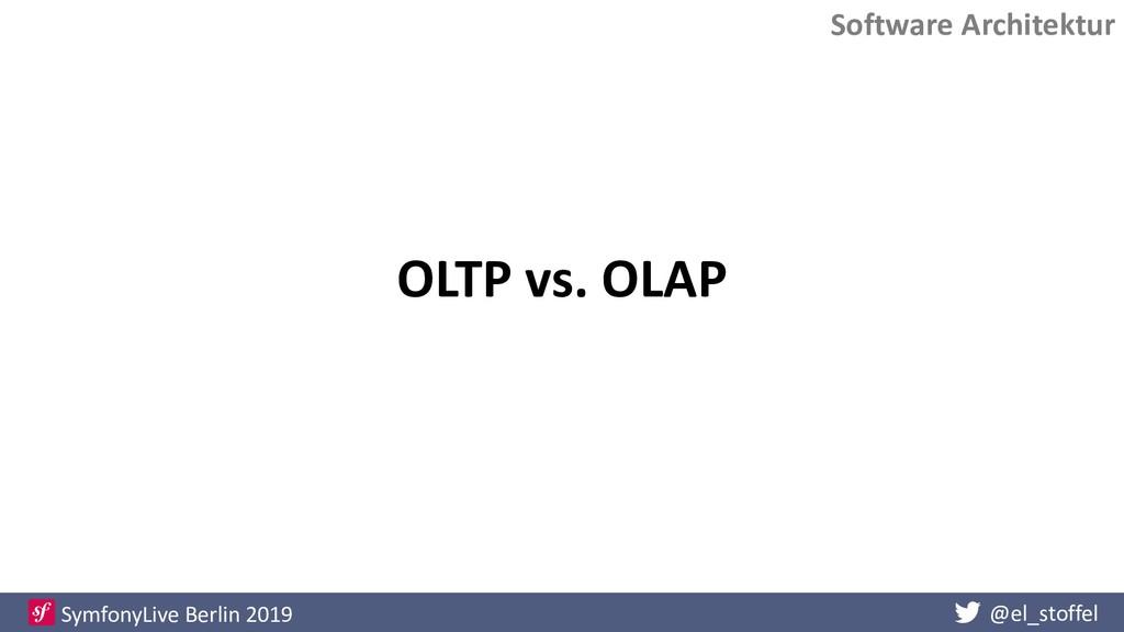 @el_stoffel SymfonyLive Berlin 2019 OLTP vs. OL...