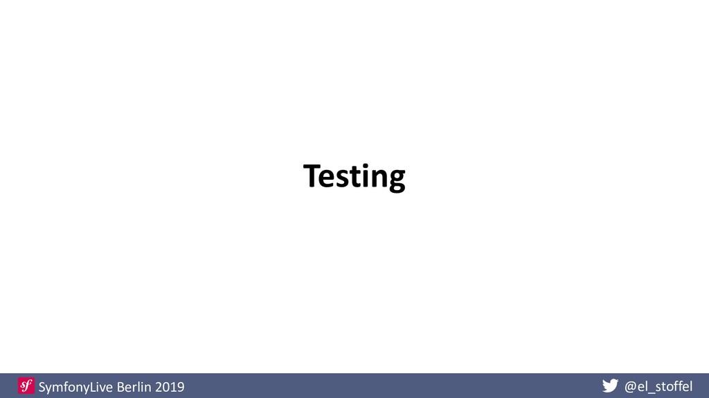 @el_stoffel SymfonyLive Berlin 2019 Testing