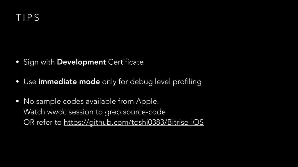 T I P S • Sign with Development Certificate • U...