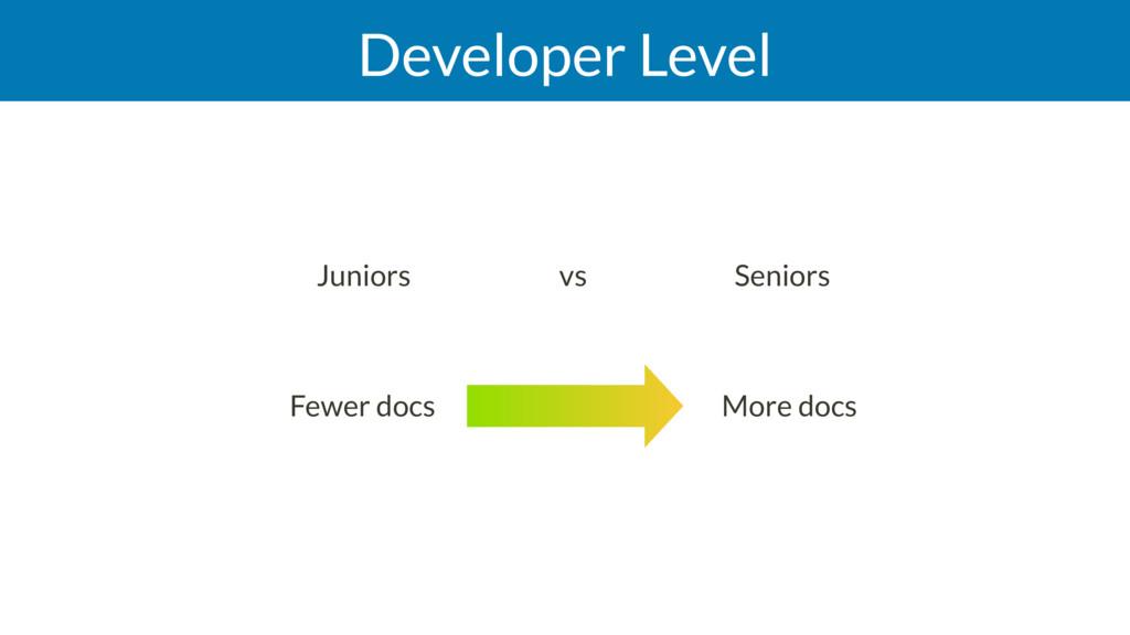 Developer Level Juniors vs Seniors More docs ...