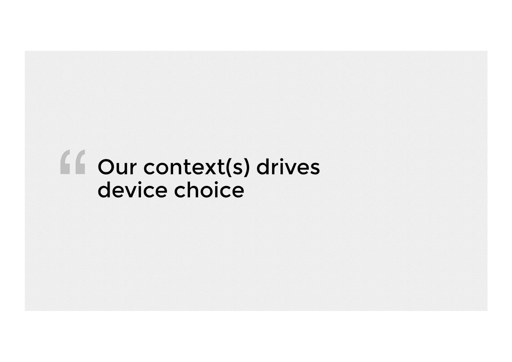 Our context(s) drives device choice