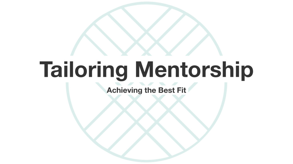 Tailoring Mentorship Achieving the Best Fit