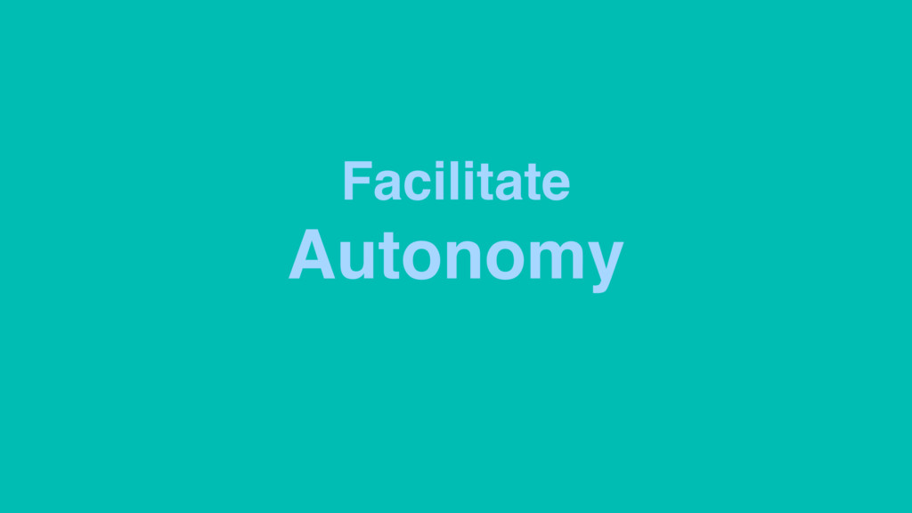 Facilitate Autonomy