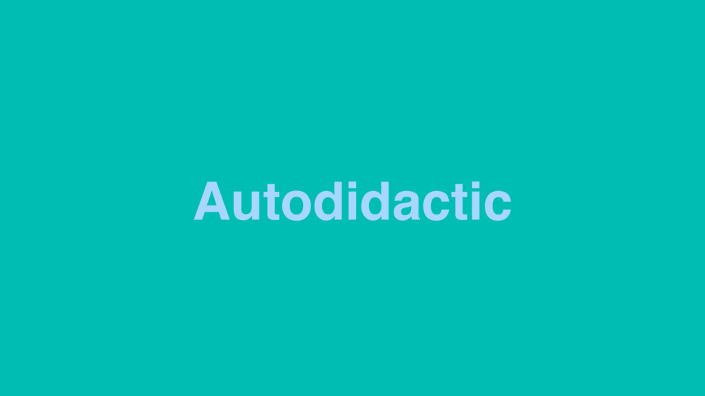 Autodidactic