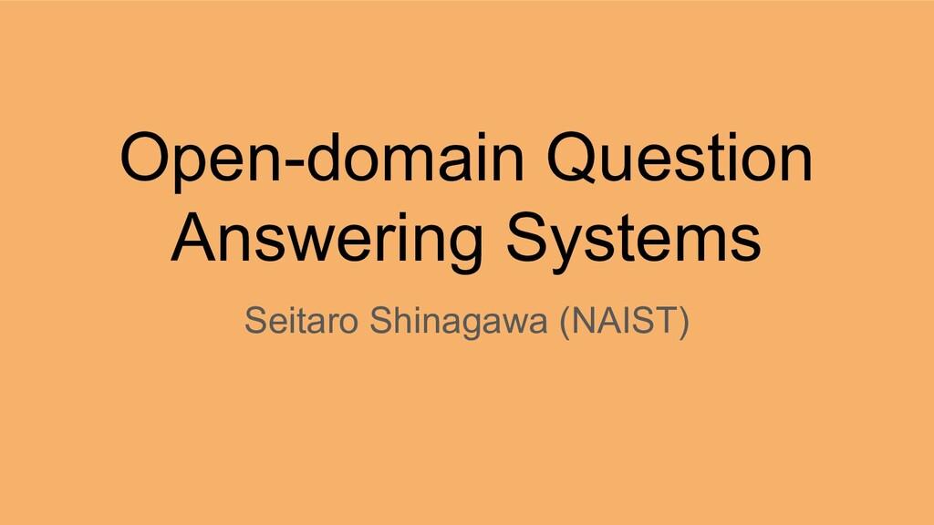 Open-domain Question Answering Systems Seitaro ...