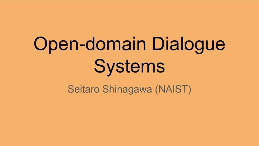 Open-domain Dialogue Systems Seitaro Shinagawa ...