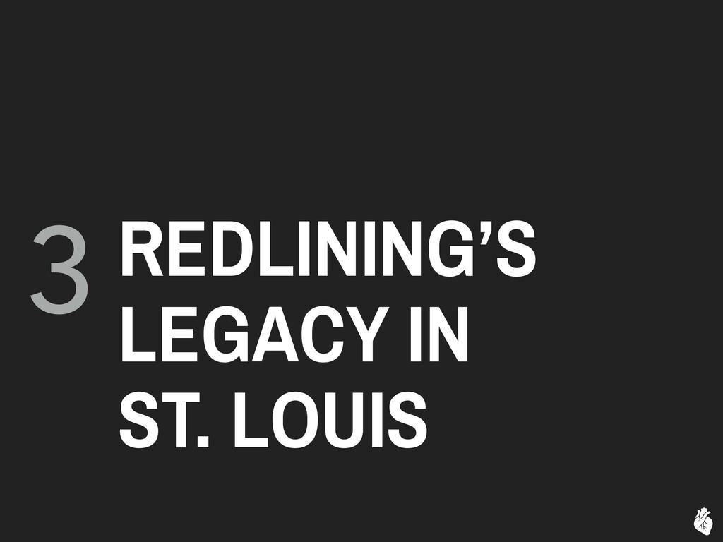 3 REDLINING'S LEGACY IN ST. LOUIS