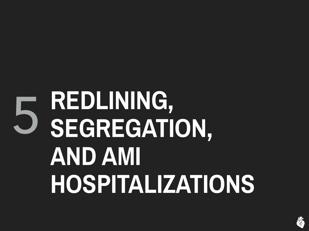 5 REDLINING, SEGREGATION, AND AMI HOSPITALIZATI...