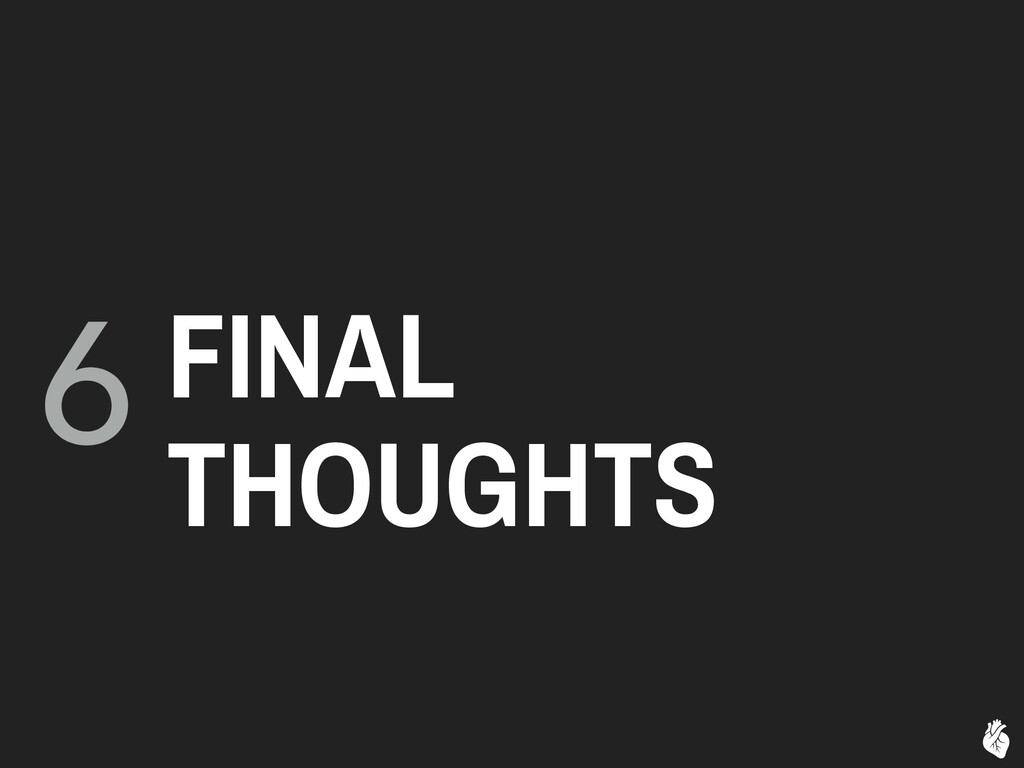 6 FINAL THOUGHTS