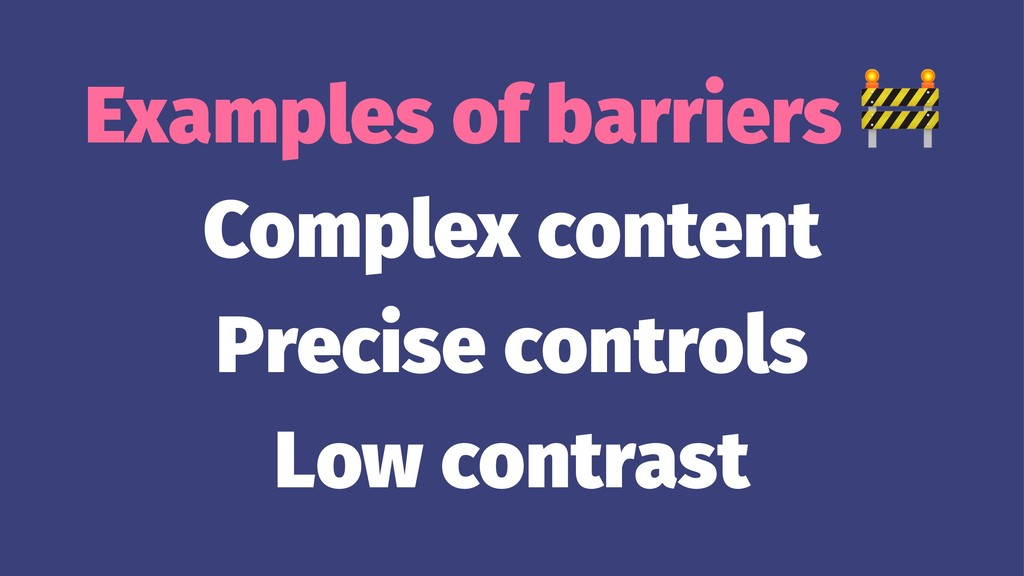 Examples of barriers Complex content Precise co...