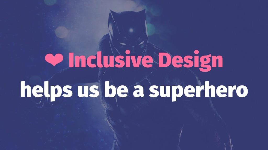 ❤ Inclusive Design helps us be a superhero