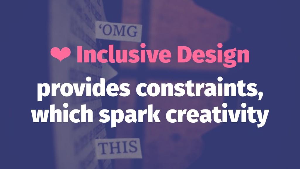 ❤ Inclusive Design provides constraints, which ...