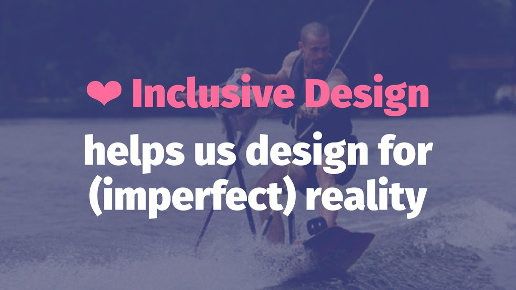 ❤ Inclusive Design helps us design for (imperfe...