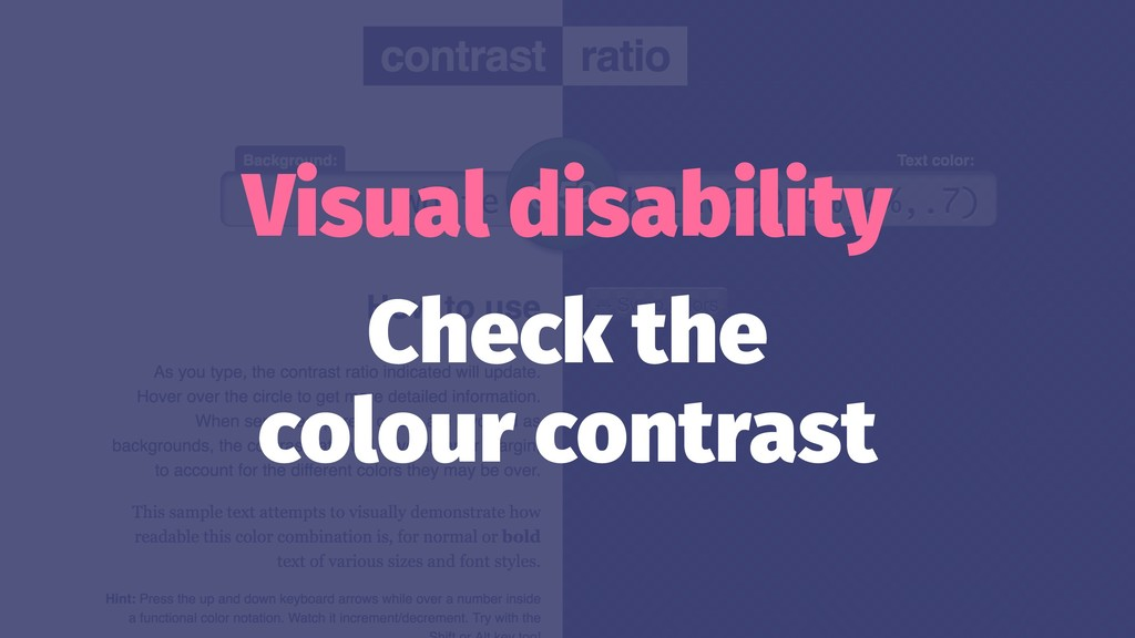 Visual disability Check the colour contrast