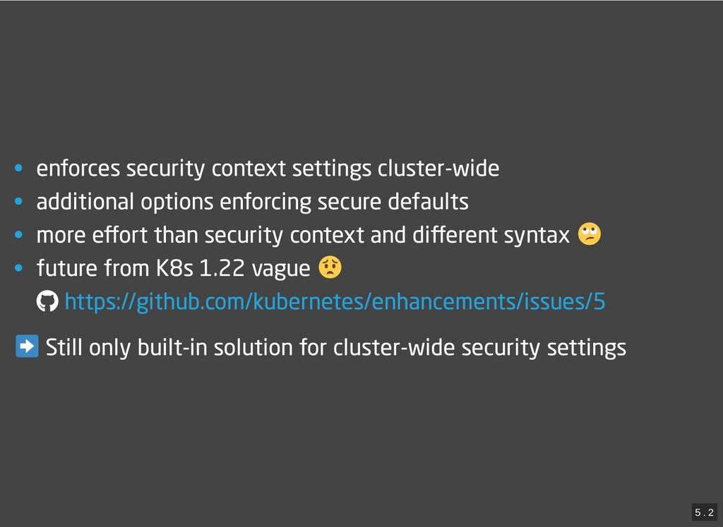 / • enforces security context settings cluster-...