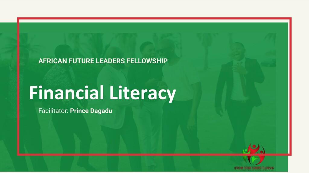 AFRICAN FUTURE LEADERS FELLOWSHIP Facilitator: ...