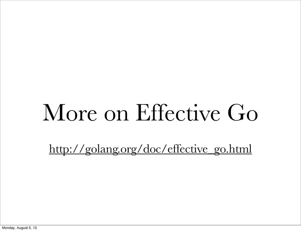 More on Effective Go http://golang.org/doc/effe...