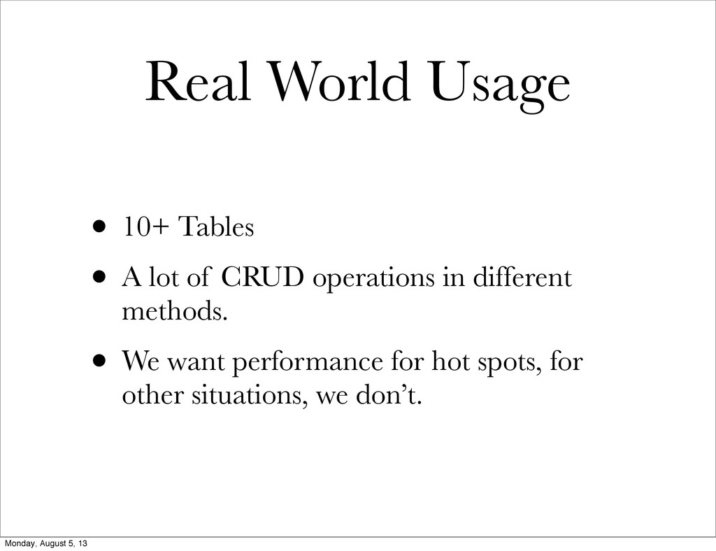 Real World Usage • 10+ Tables • A lot of CRUD o...
