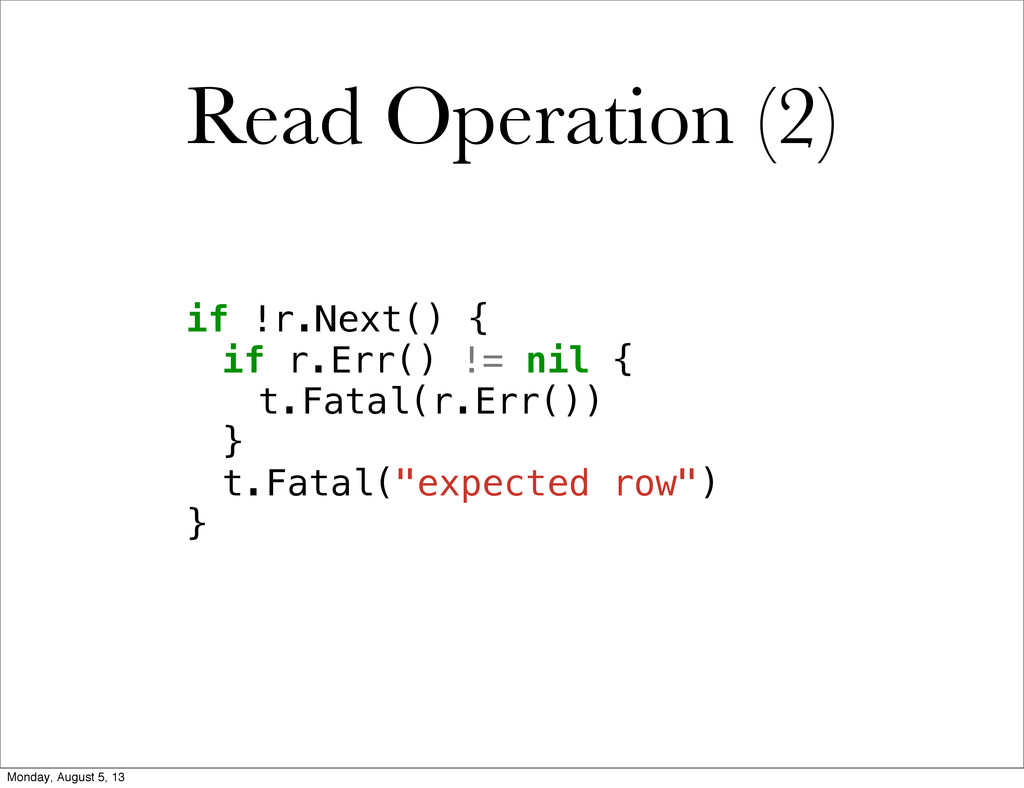 Read Operation (2) ! if !r.Next() { ! ! if r.Er...