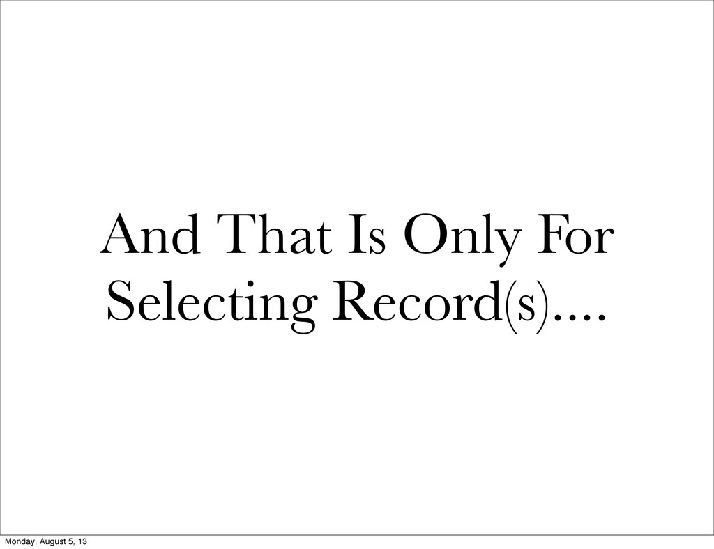 And That Is Only For Selecting Record(s).... Mo...