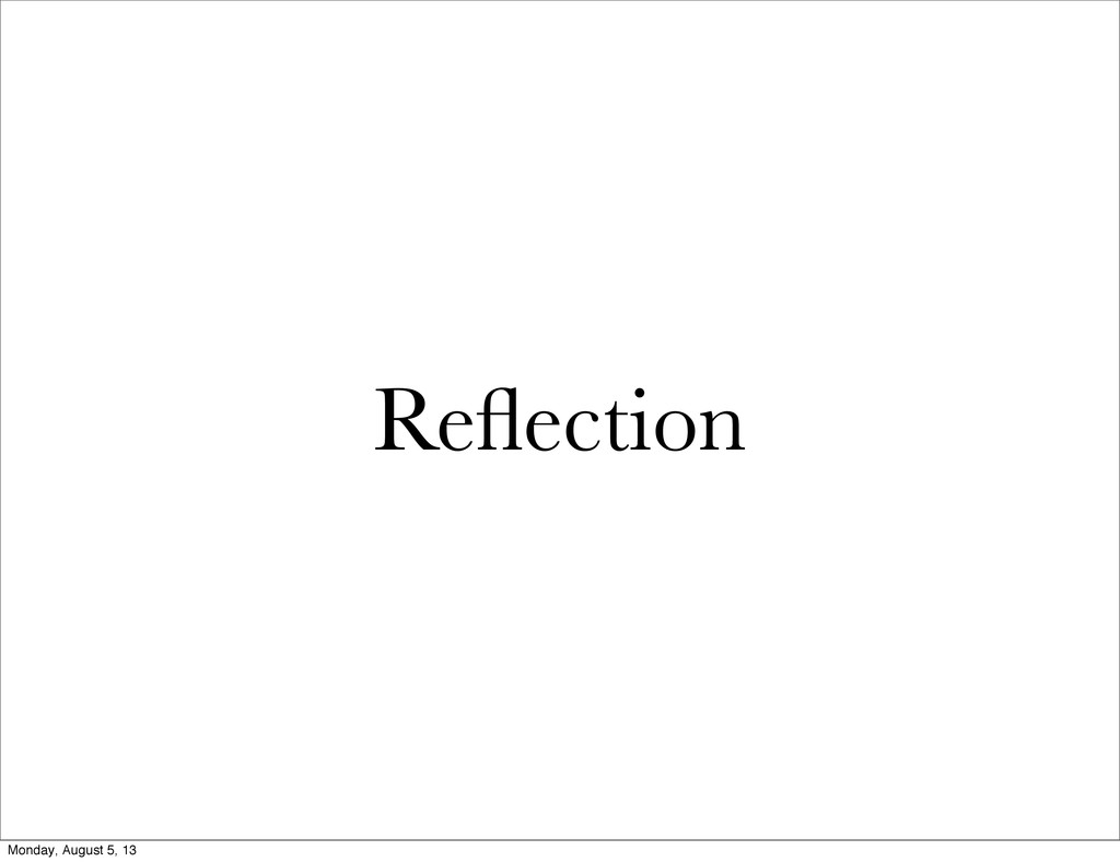 Reflection Monday, August 5, 13