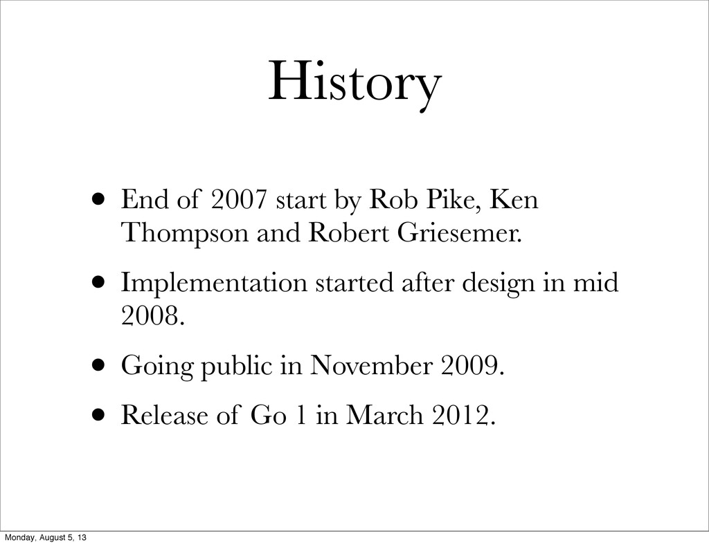 History • End of 2007 start by Rob Pike, Ken Th...