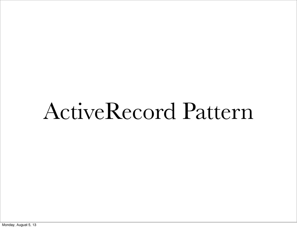 ActiveRecord Pattern Monday, August 5, 13
