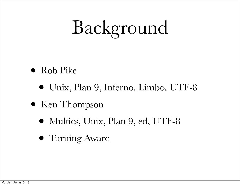 Background • Rob Pike • Unix, Plan 9, Inferno, ...