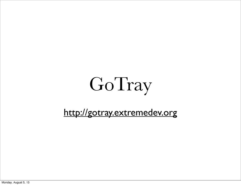 GoTray http://gotray.extremedev.org Monday, Aug...