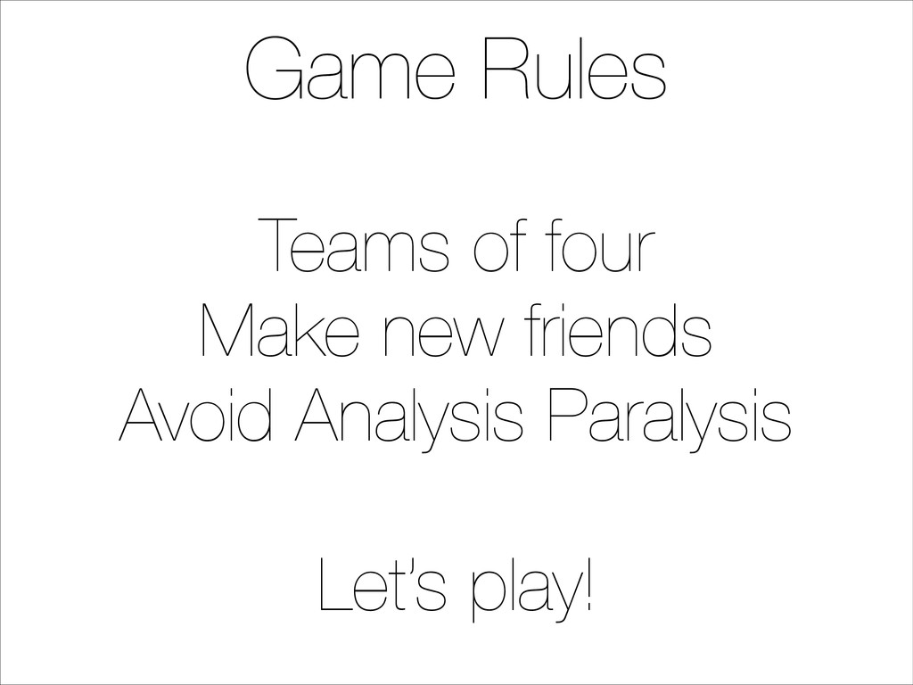 Game Rules ! Teams of four Make new friends Avo...