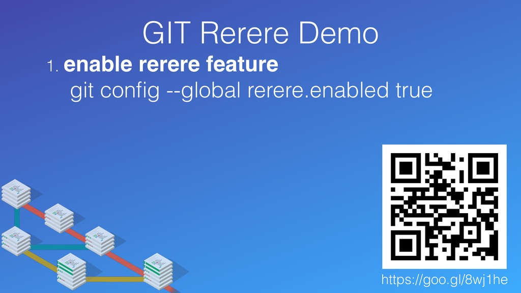 GIT Rerere Demo 1. enable rerere feature git co...