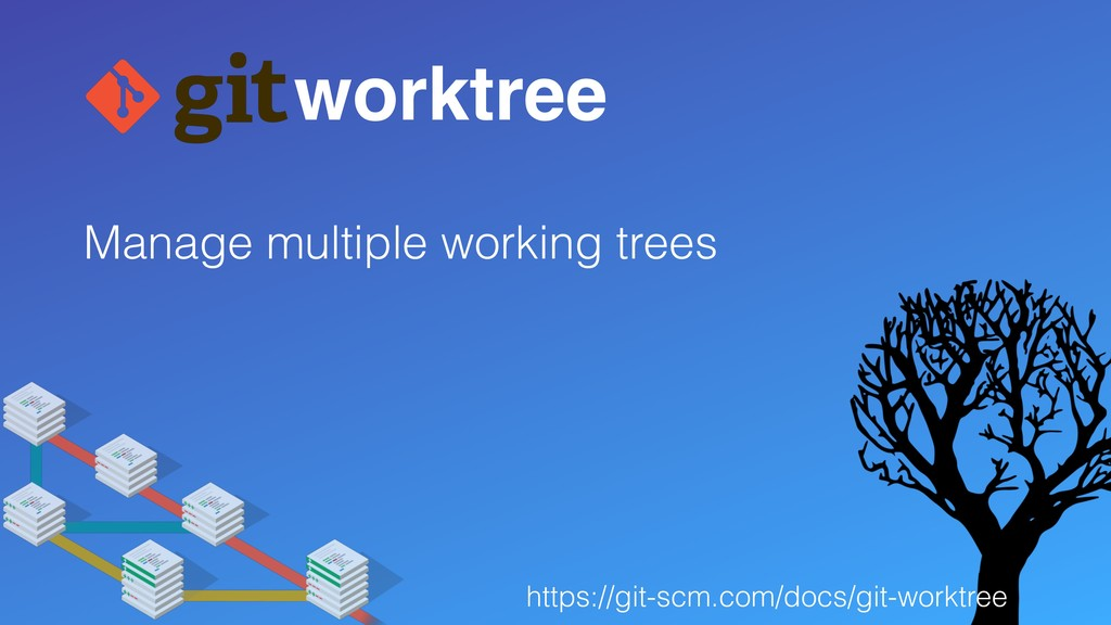 Manage multiple working trees worktree https://...
