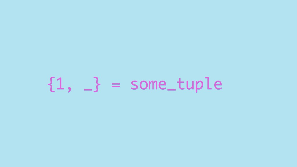 {1, _} = some_tuple