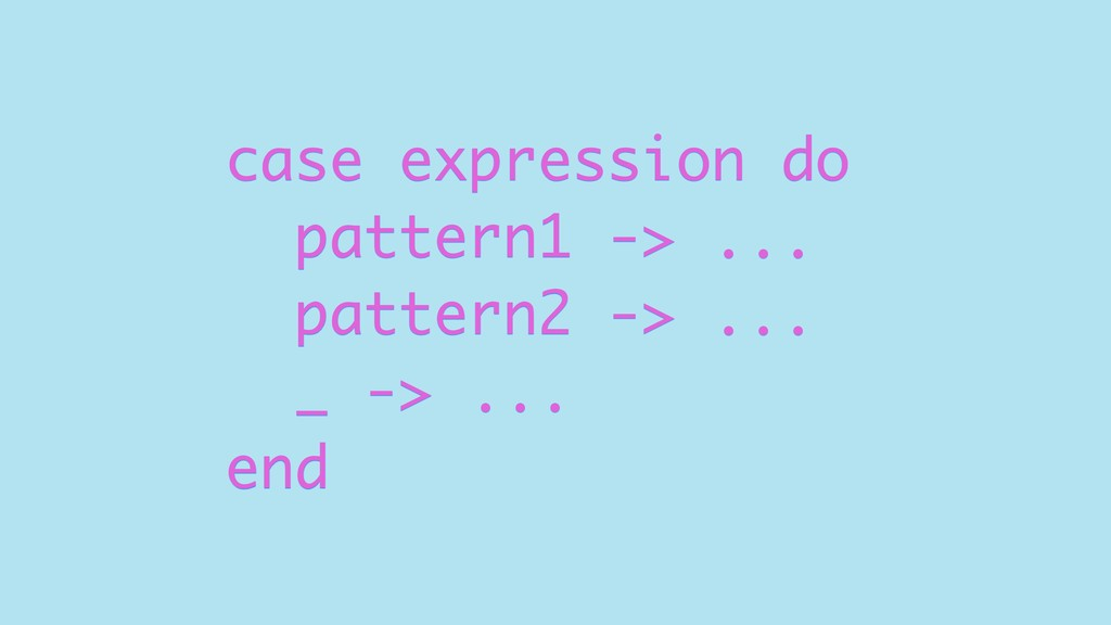 case expression do pattern1 -> ... pattern2 -> ...