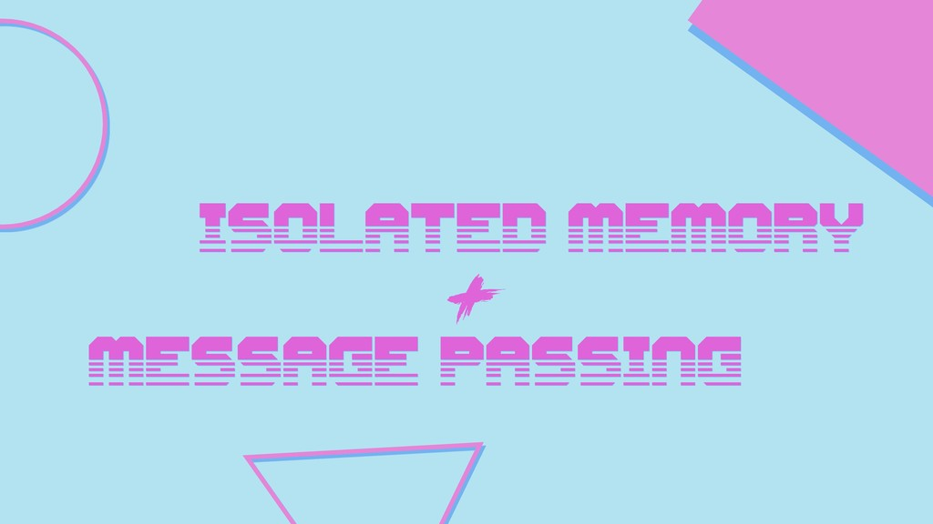 ISOLATED MEMORY MESSAGE PASSING +