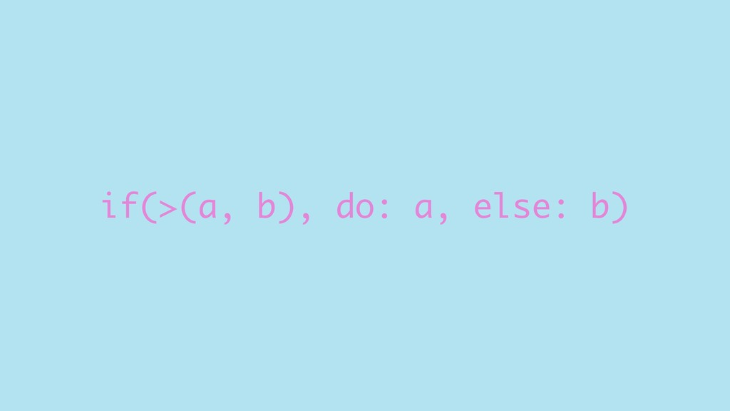 if(>(a, b), do: a, else: b)