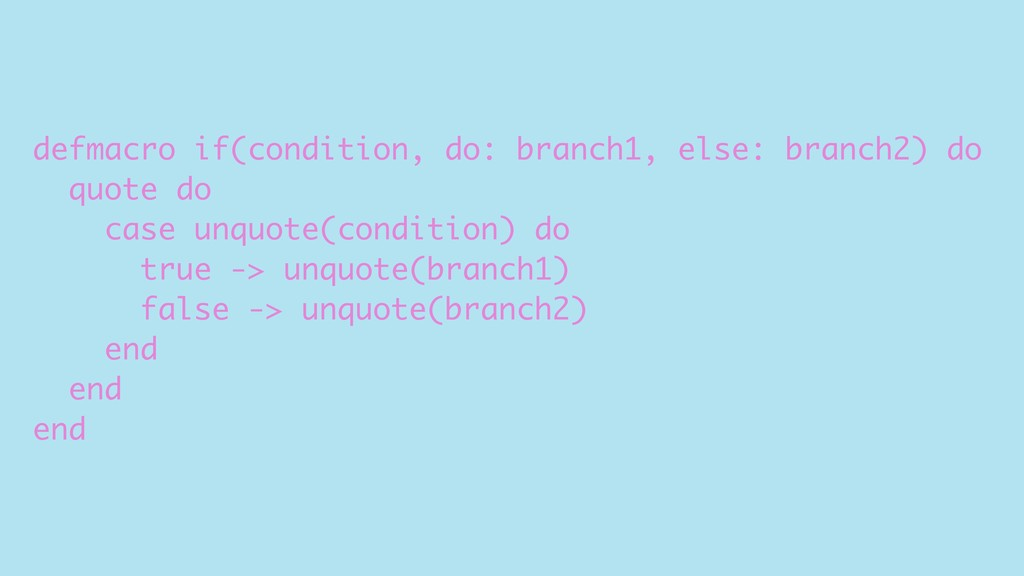 defmacro if(condition, do: branch1, else: branc...