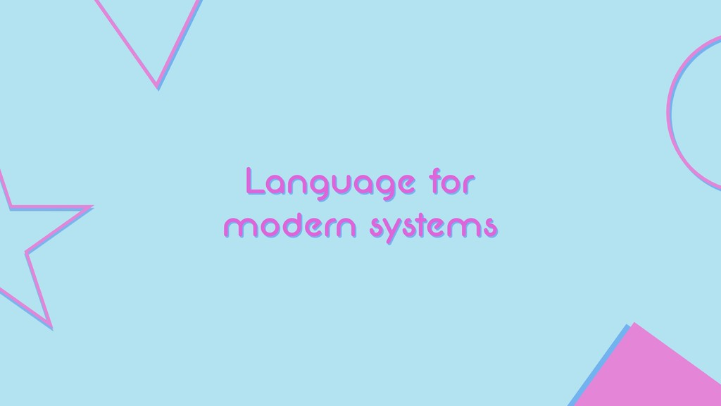Language for modern systems