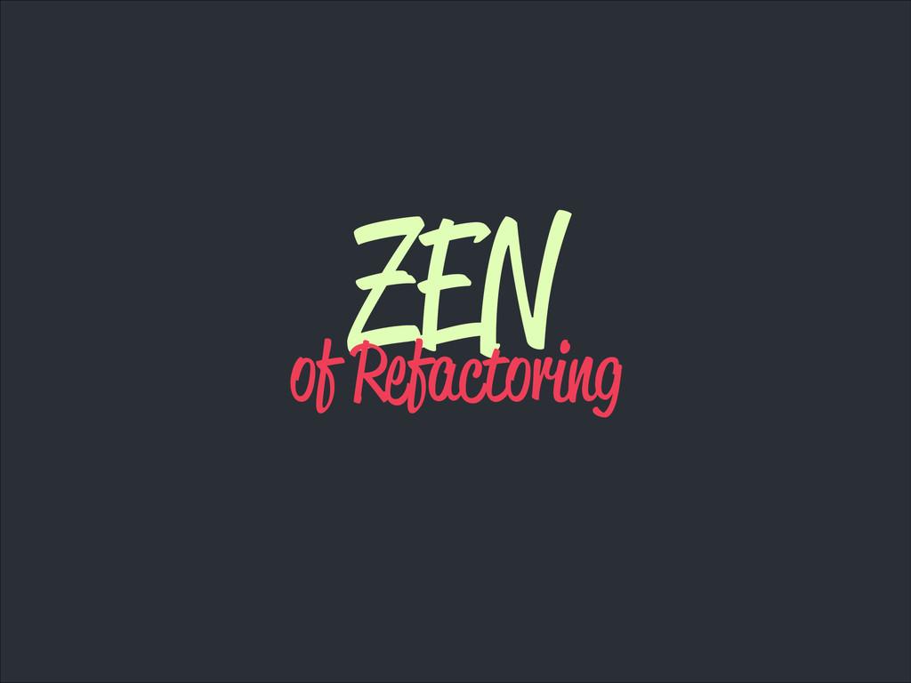 ZEN of Refactoring