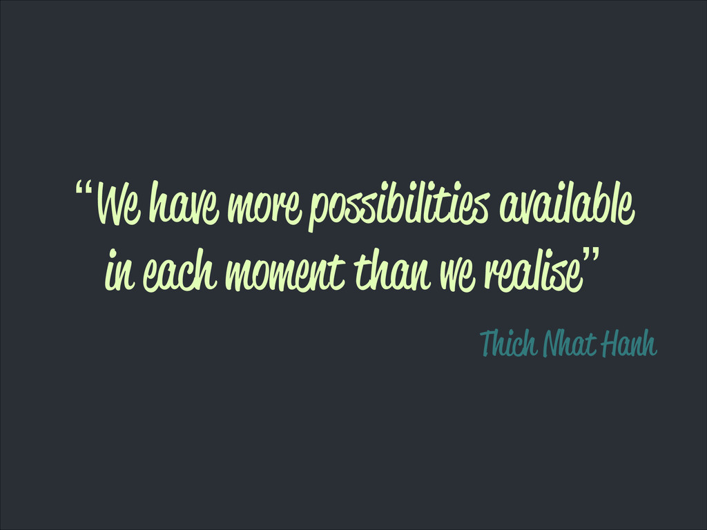 """We have more possibilities available in each m..."