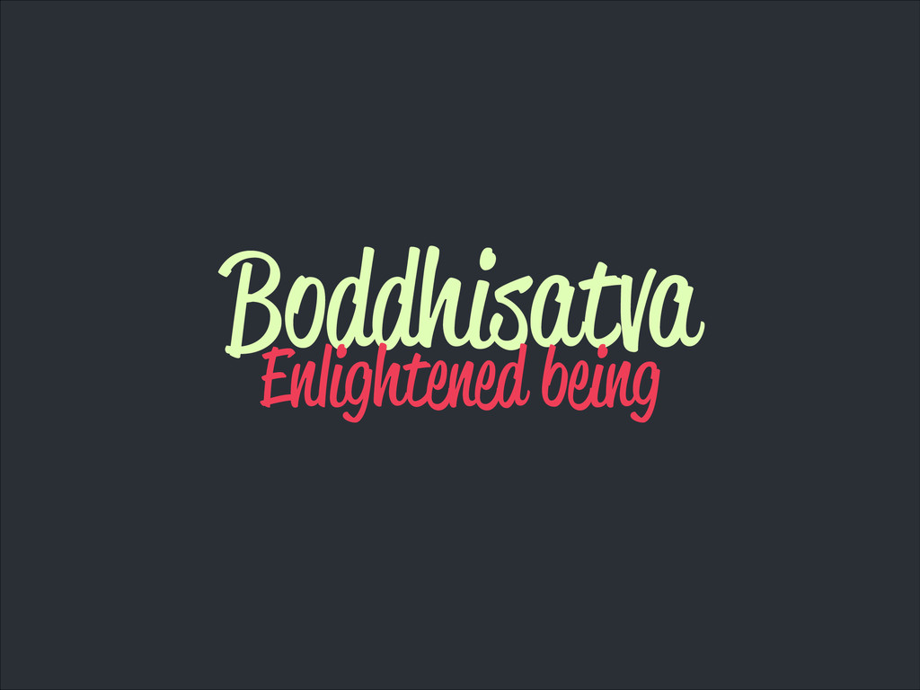 Boddhisatva Enlightened being