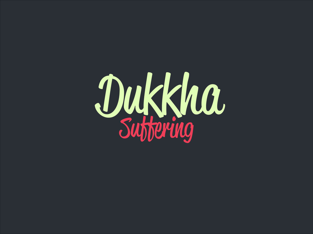 Dukkha Suffering