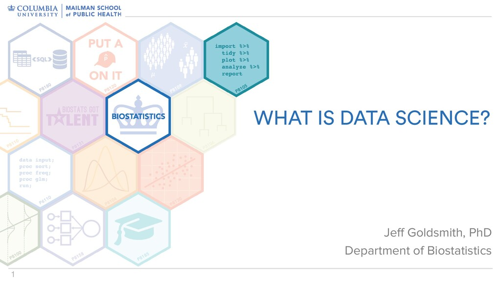 1 WHAT IS DATA SCIENCE? Jeff Goldsmith, PhD   D...