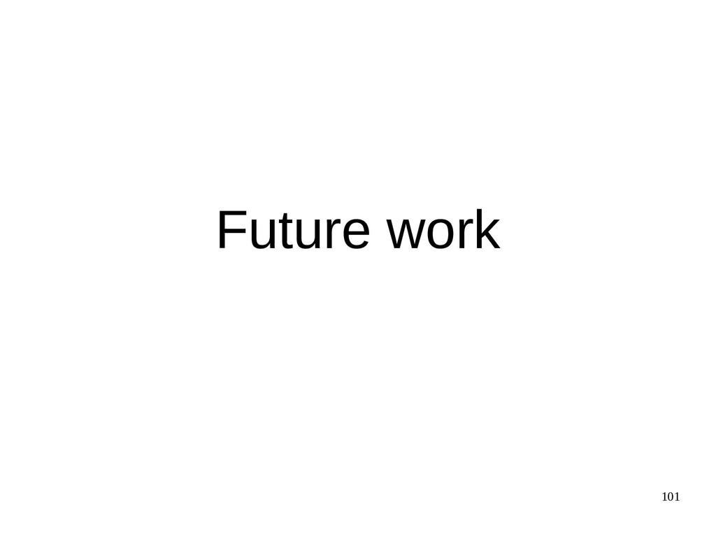 101 Future work