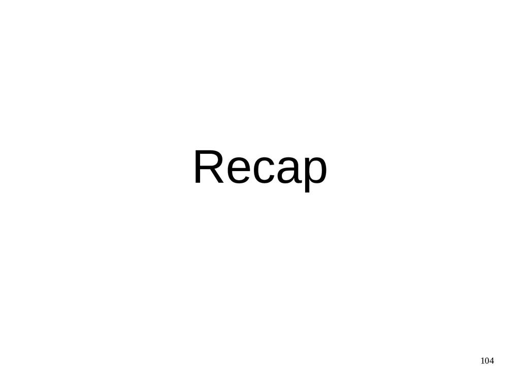 104 Recap