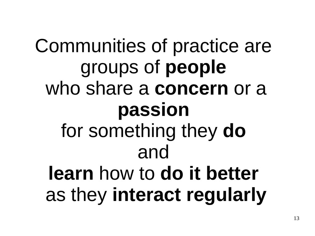 13 Communities of practice are groups of people...