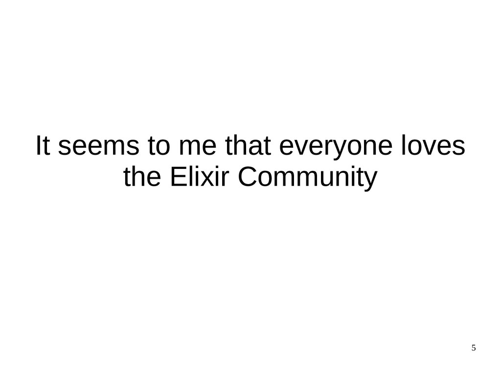 5 It seems to me that everyone loves the Elixir...